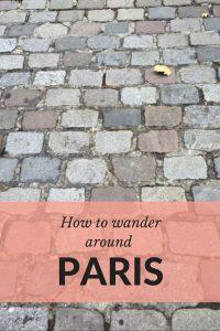 Paris is always a good idea - how to wander around Paris