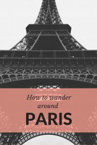 Paris is always a good idea - how to wander Paris